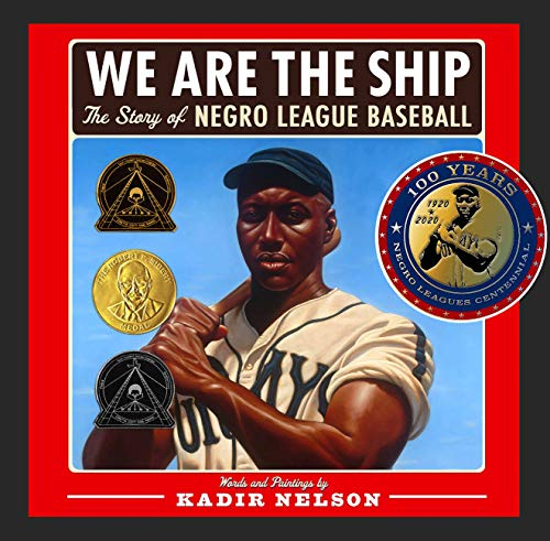 WE ARE THE SHIP: THE STORY OF NEGRO LEAGUE BASEBALL: Nelson, Kadir.