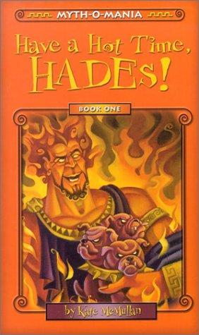 Myth-O-Mania: Have a Hot Time, Hades! - Book #1: McMullan, Kate