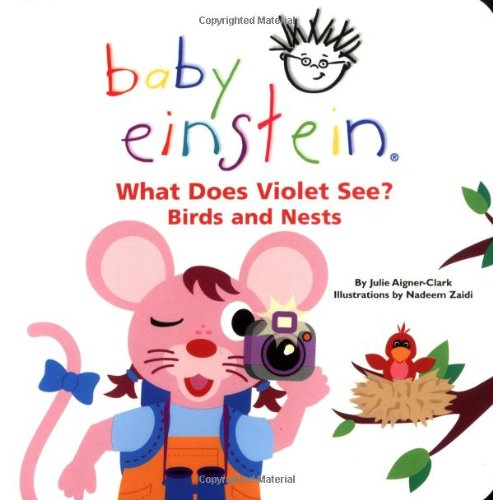 What Does Violet See? Birds and Nests (Baby Einstein) (9780786808748) by Julie Aigner-Clark