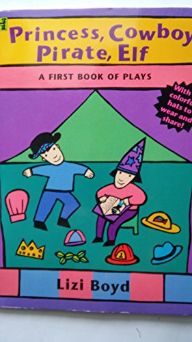 Princess, Cowboy, Pirate, Elf: A First Book of Plays: Boyd, Lizi