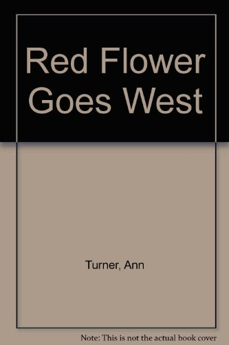 9780786811779: Red Flower Goes West
