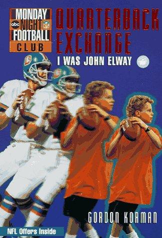 Quarterback Exchange-I Was John Elway (NFL Monday Night Football Club #1): Korman, Gordon