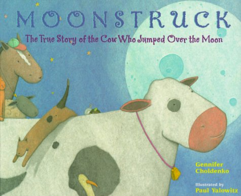 9780786813940: Moonstruck: The True Story of the Cow Who Jumped Over the Moon