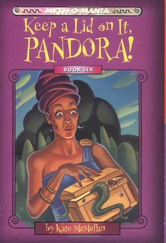 9780786816699: Keep a Lid on It, Pandora! (Myth-O-Mania)