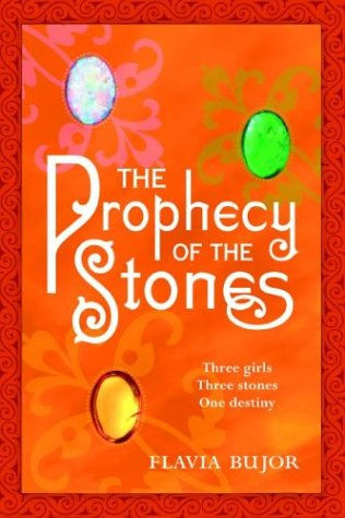 THE PROPHECY OF THE STONES: Three Girls, Three Stones, One Destiny (Signed): Bujor, Flavia