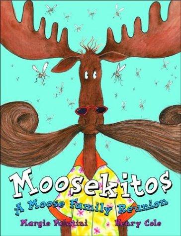 Moosekitos: A Moose Family Reunion: Margie Palatini, Henry Cole (Illustrator)