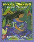 Maya's Children : The Story of La Llorona: Anaya, Rudolfo A., Baca, Maria