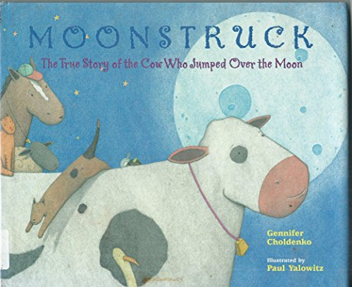 9780786821303: Moonstruck: The True Story of the Cow Who Jumped Over the Moon