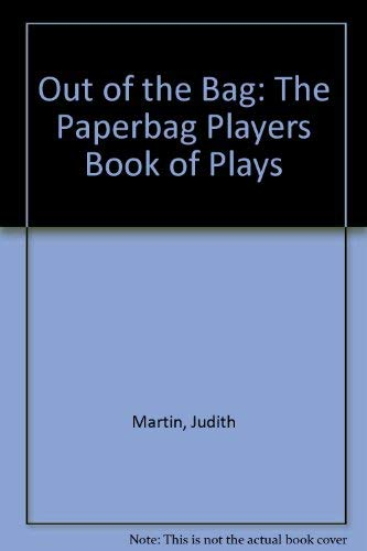 Out of the Bag: The Paperbag Players Book of Plays (0786821485) by Judith Martin