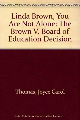 Linda Brown, You Are Not Alone: The Brown V. Board of Education Decision (0786826401) by Joyce Carol Thomas