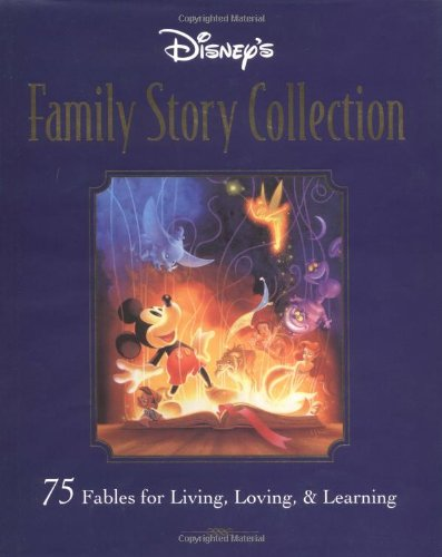 DISNEY'S FAMILY STORY COLLECTION 75 Fables for Living, Loving & Learning: ADAPT. BY SHERYL...