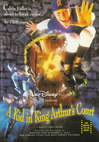 Walt Disney Pictures Presents a Kid in King Arthur's Court: A Novel (Junior.: Anne Mazer