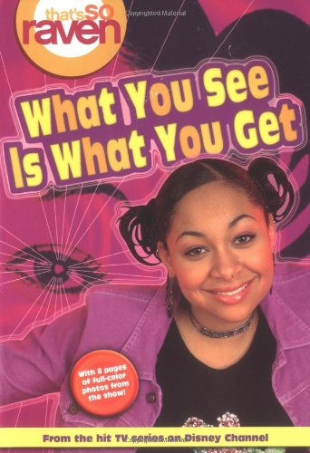 9780786846399: That's so Raven: What You See is What You Get - Book #1: Junior Novel (That's So Raven (Numbered Paperback))