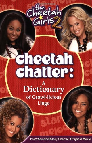 Cheetah Girls, The: Cheetah Chatter - Book #2: A Dictionary of Growl-licious Lingo - Junior Novel: ...