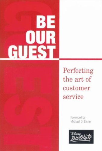 9780786853076: Be Our Guest: Perfecting the art of customer service (Disney Institute Leadership Series)