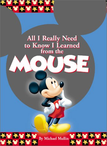 9780786853335: All I Really Need to Know I Learned From the Mouse