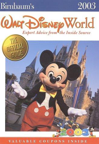 Birnbaum's Walt Disney World 2003: Expert Advice from the Inside Source: Birnbaum