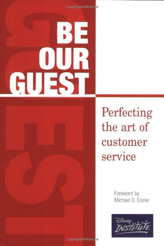 9780786853946: Be Our Guest: Perfecting the Art of Customer Service