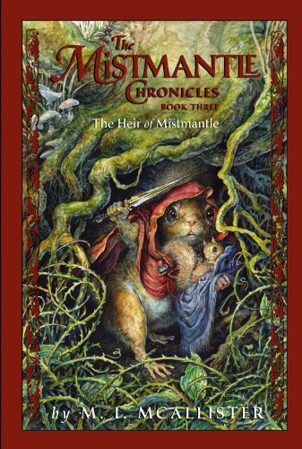 The Mismantle Chronicles Book Three: The Heir of Mistmantle (Mistmantle Chronicles (Quality)): M. I...