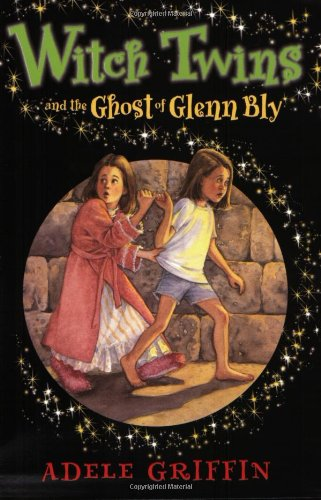 Witch Twins and the Ghost of Glenn Bly: Adele Griffin