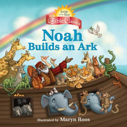 Jump at the Sun: Noah Builds an Ark - Bible Classics (Jump at the Sun Bible Classics): Roos, Maryn
