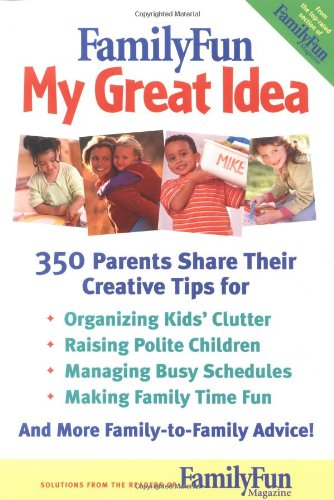 9780786855414: FamilyFun - My Great Idea: 350 Parents Share Their Creative Tips