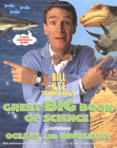 9780786855919: Bill Nye the Science Guy's Great Big Book of Science: Featuring Oceans and Dinosaurs