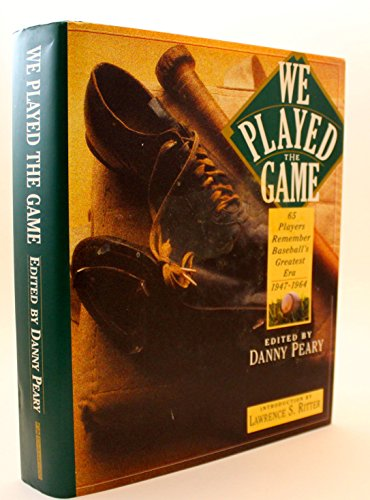 WE PLAYED THE GAME 65 Players Remember Baseball's Greatest Era 1947-1964: Peary, Danny (editor...