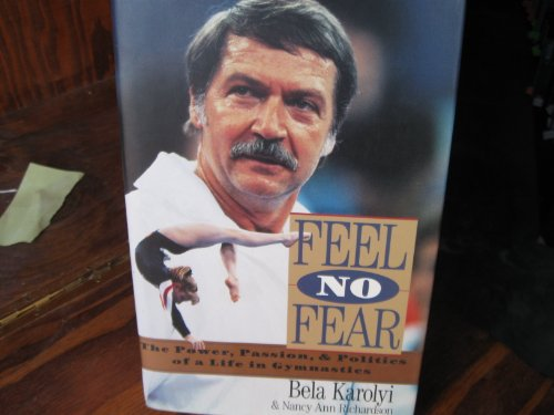 Feel No Fear: The Power, Passion, and: Bela Karolyi, Nancy