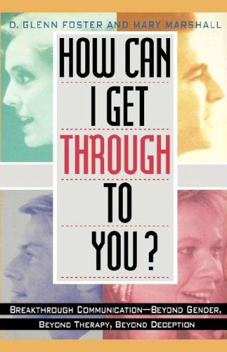 How Can I Get Through to You?; Breadthrough communication beyond tender, beyond therapy, beyond D...
