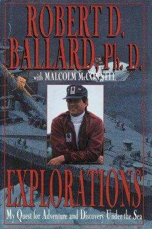 Explorations: My Quest for Adventure and Discovery Under the Sea: Ballard, Robert D., with Malcolm ...