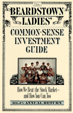 The Beardstown Ladies' Common-Sense Investment Guide How We Beat the Stock Market- And How You Ca...