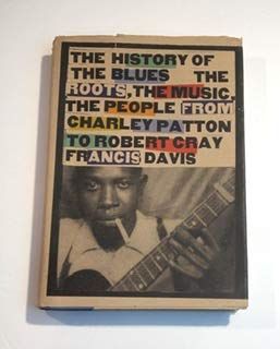 9780786860524: History of the Blues: The Roots, the Music, the People from Charley Patton to Robert Cray Francis Davis