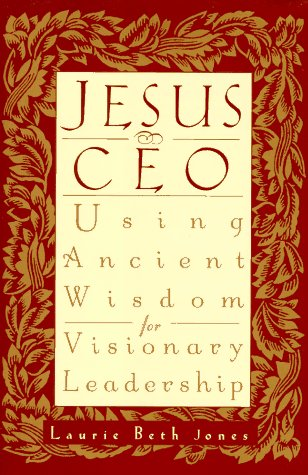 9780786860623: Jesus, CEO: Using Ancient Wisdom for Visionary Leadership