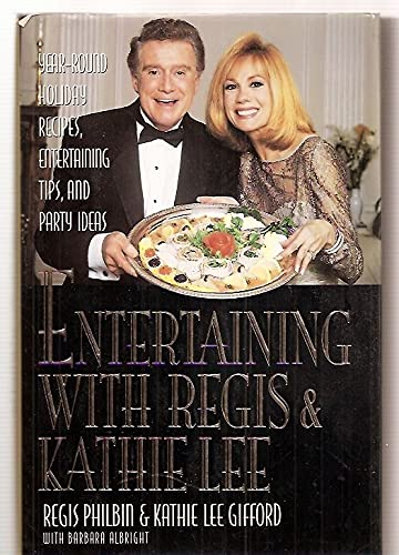 Entertaining With Regis and Kathie Lee: Year-Round Holiday Recipes, Entertaining Tips, and Party ...