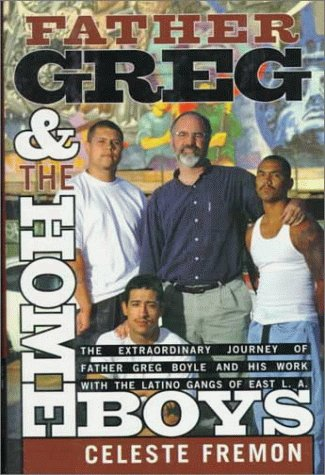 Father Greg & the Homeboys: The Extraordinary Journey of Father Greg Boyle and His Work With ...