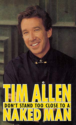 Don't Stand Too Close to a Naked Man: Tim Allen