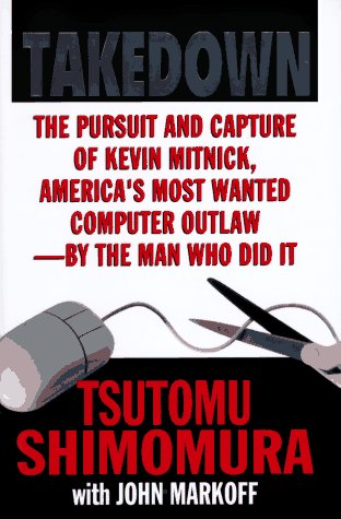 Takedown The Pursuit and Capture of Kevin Mitnick, America's Most Wanted Computer Outlaws - by th...