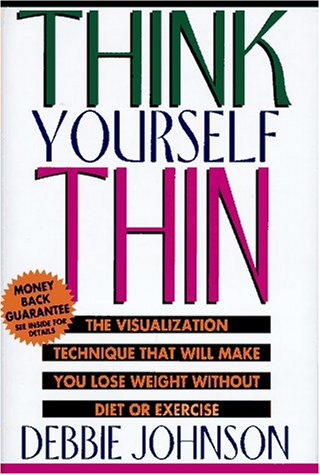 9780786862221: Think Yourself Thin: The Visualization Technique That Will Make You Lose Weight