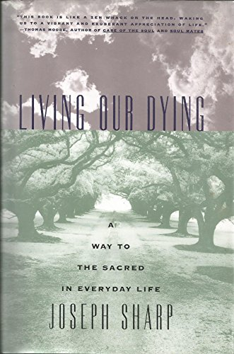 9780786862306: Living Our Dying: A Way to the Sacred in Everyday Life
