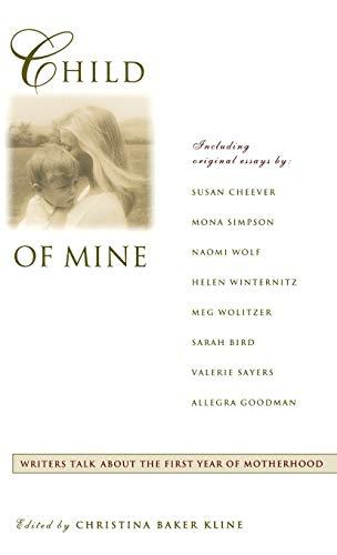Child of Mine: Original Essays on Becoming a Mother: Kline, Christina Baker