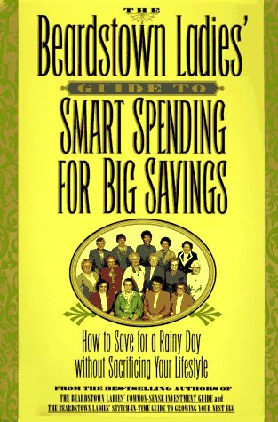 The Beardstown Ladies' Guide to Smart Spending for Big Savings: How to Save for a Rainy Day ...