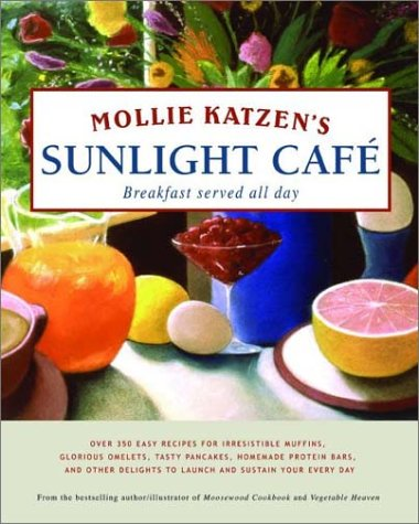 9780786862696: Mollie Katzen's Sunlight Cafe (Mollie Katzen's Classic Cooking)
