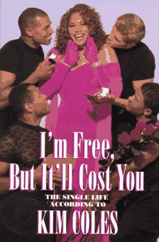 I'm Free But It Will Cost You: The Single Life According to Kim Coles (Signed): Coles, Kim