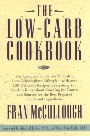 9780786862733: Low-Carb Cookbook, The: The Complete Guide to the Healthy Low Carbohydrate Lifestyle--with Over 250 Delicious Recipes, Everything You Need to Know ... the Pantry, and Sources for the Best Prep