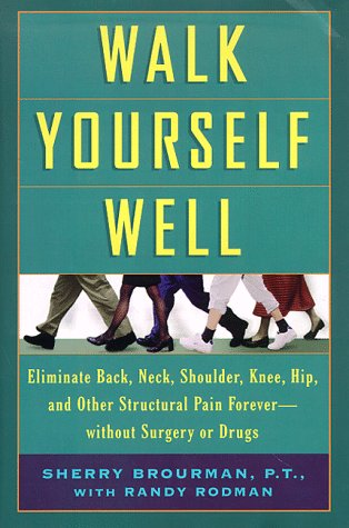 9780786862931: Walk Yourself Well: Eliminate Back, Neck, Shoulder, Knee, Hip, and Other Structural Pain Forever - Without Surgury or Drugs