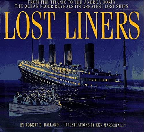 9780786862962: Lost Liners: from the Titanic to the Andre Doria: The Ocean Floor Reveals Its Greatest Ships