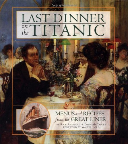 9780786863037: Last Dinner On the Titanic: Menus and Recipes from the Great Liner