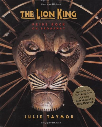 The Lion King: Pride Rock On Broadway (0786863420) by Julie Taymor