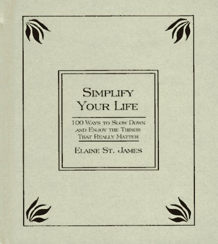 9780786863457: Simplify Your Life: 100 Ways to Slow Down and Enjoy the Things That Really Matter